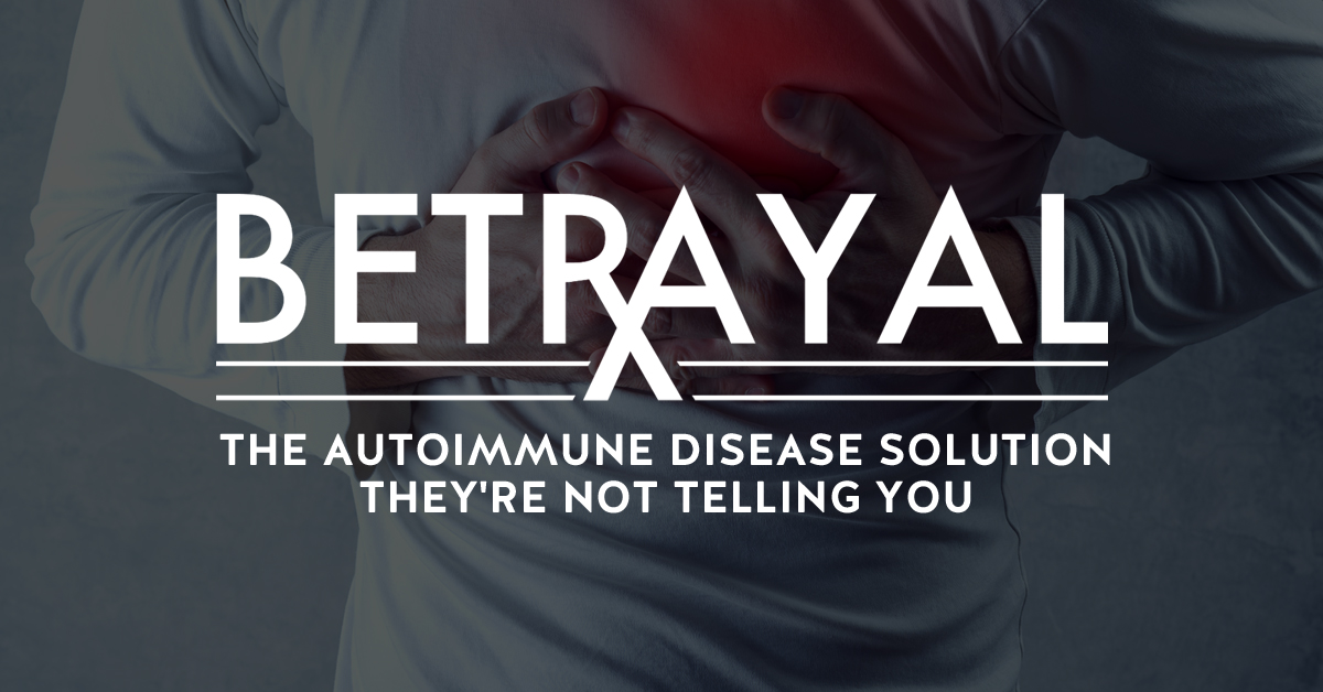 Betrayal: The Autoimmune Disease Solution They're Not Telling You
